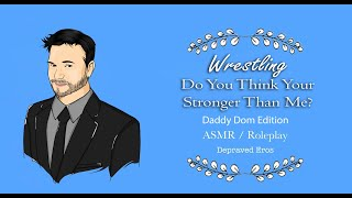 Wrestling ASMR You aren't stronger than me, Daddy Dom Boyfriend Roleplay
