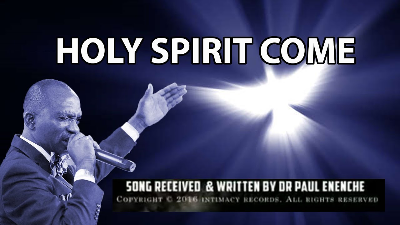 Download HOLY SPIRIT COME [song] BY Dr Pastor Paul Enenche