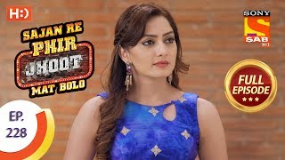 Sajan Re Phir Jhoot Mat Bolo - Ep 228 - Full Episode - 11th April, 2018