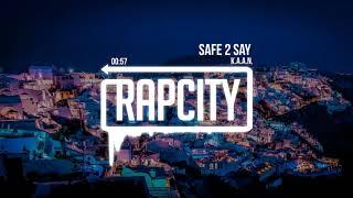 K.A.A.N. - Safe 2 Say (Prod. Bleverly Hills & Dem Jointz)