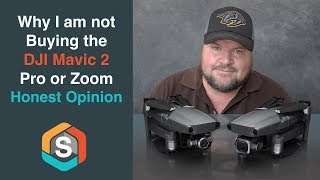 Why I am not buying the DJI Mavic 2 Pro or Zoom today.