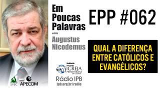 EPP #062 - QUAL A DIFERENÇA ENTRE CATÓLICOS E EVANGÉLICOS? AUGUSTUS NICODEMUS