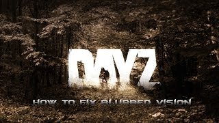 DAYZ HOW TO FIX BLURRY VISION