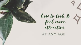 HOW TO LOOK & FEEL MORE ATTRACTIVE (AT ANY AGE) | MandyBearMakeup