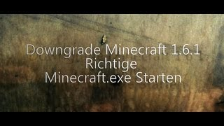 Downgrade Minecraft 1.6.1 Richtige Minecraft.exe Starten [Deutsch][HD]