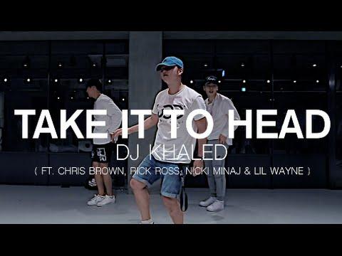 TAKE IT TO HEAD  DJ KHALED   DOOBU CHOREOGRAPHY