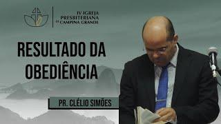 Resultado da obediência - Pr. Clélio Simões - 13/09/2020 (Manhã)