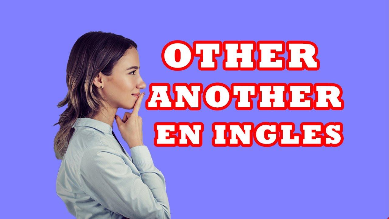 Download Diferencia Entre Other y Another ¿Cuando Usarlos? 8 Frases Utiles en Ingles