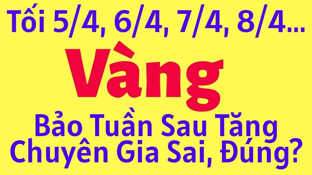 Giá Vàng Hôm Nay Tối Ngày 5/4/2020-Ngày 6/4 Ngày 7/4 Ngày 8/4…SJC 9999 24K 10K Báo Nhiêu 1 Chỉ