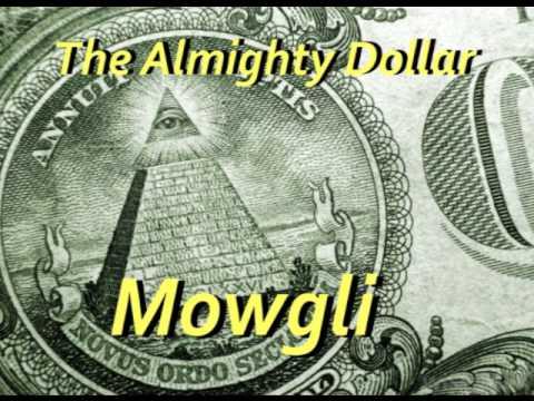 The Almighty Dollar | Mowgli