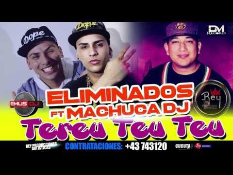 ELIMINADOS  FT MACHUCA DJ - TEREU TEU TEU