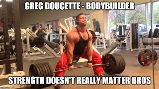 Greg Doucette Claims Gaining Strength Will NOT Help With Building Muscle! What?