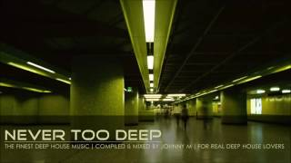 Never Too Deep | 2016 Mixed By Johnny M | For Real Deep House Lovers