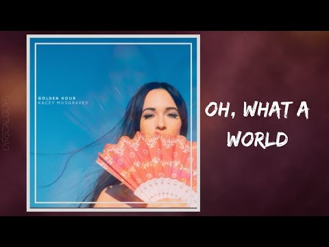 Kacey Musgraves - Oh, What a World (Lyrics)