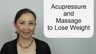 Acupressure and Massage to Lose Weight - Massage Monday #283
