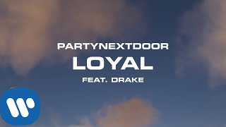 PARTYNEXTDOOR - Loyal feat. Drake [Official Audio]