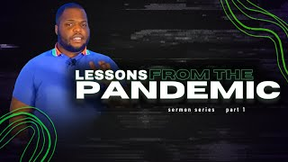 LESSONS FROM THE PANDEMIC | PASTOR BRANDON HILL (Sermon Series) Pt.1