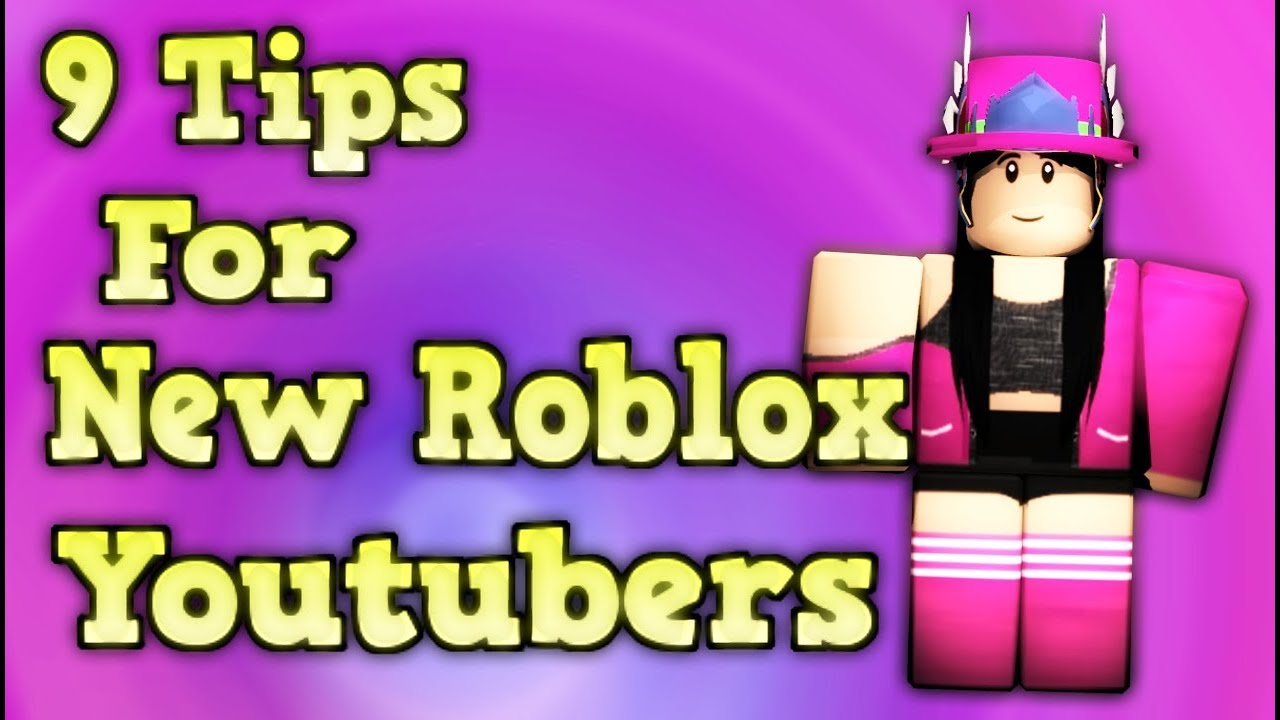 9 Tips For New Roblox Youtubers Youtube