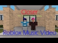Closer - The Chainsmokers feat. Halsey (Roblox Music Video)