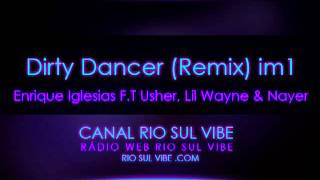 Dirty Dancer (Remix)  - enrique iglesias ft usher, lil wayne & nayer