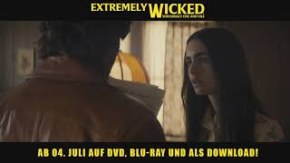 EXTREMELY WICKED I Ab 04.Juli auf DVD, BLU - RAY UND DOWNLOAD