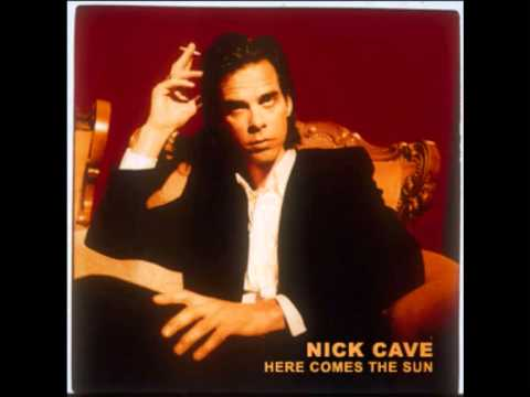 nick cave: here comes the sun