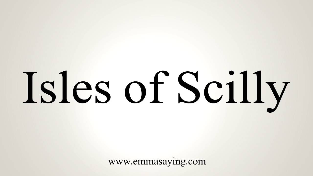 How to Pronounce Isles of Scilly
