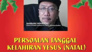 Bambang Noorsena : PERSOALAN TANGGAL KELAHIRAN YESUS (NATAL)