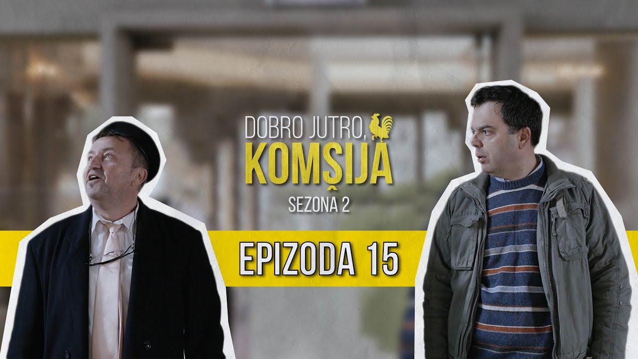 Download DOBRO JUTRO KOMŠIJA (SEZONA 2) - 15 EPIZODA