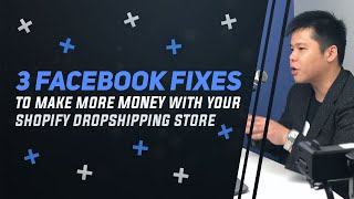 3 Easy Facebook Ads FIXES To Make More Money With Your Shopify Dropshipping Store
