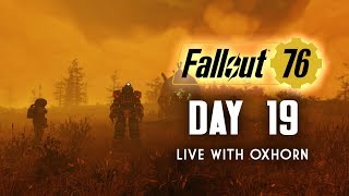 Day 19 of Fallout 76 Part 4 - Live Now with Oxhorn