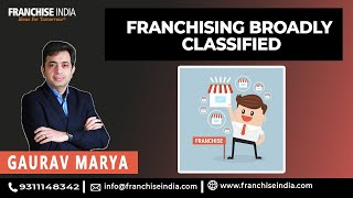 Franchise Management Series:(Franchising broadly classified)