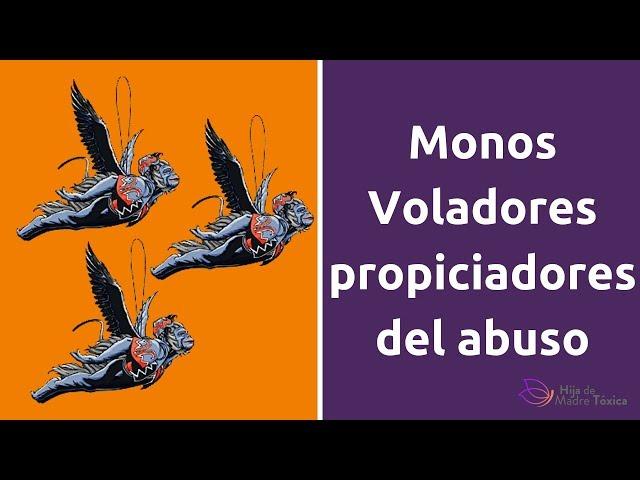 Los monos voladores, personas propiciadoras de los abusos