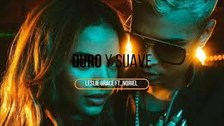 Duro & Suave ✟ Leslie Grace ✟  Noriel (Extended Remix)