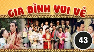 Gia đình vui vẻ 43/164 (tiếng Việt) DV chính: Tiết Gia Yến, Lâm Văn Long; TVB/2001