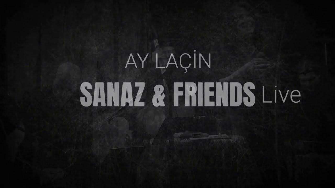 Ay Lacin - Sanaz & friends -LIVE