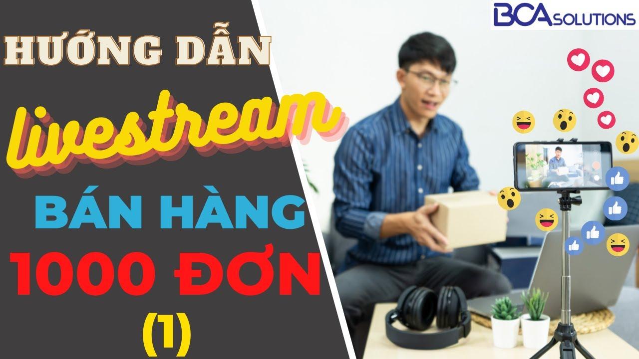 [Khoá 2 | MKT 0đ] Buổi 4 – Livestream 1000 đơn – Mrs. Hà | BCA Solutions
