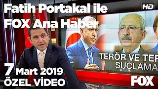 Erdoğan: Bay Kemal'e göre PKK terörist değil... 7 Mart 2019 Fatih Portakal ile FOX Ana Haber