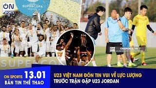 Bản Tin Thể Thao 13/1 - On Sports | U23 Việt Nam nhận tin vui về lực lượng trước trận đấu với Jordan