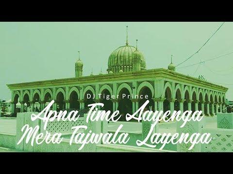 apna-time-aayenga-mera-tajwala-layenga-(remix-quwwali)---faizan-taj-|-dj-tiger-prince