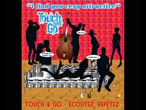 Touch & Go - Ecoutez, Repetez