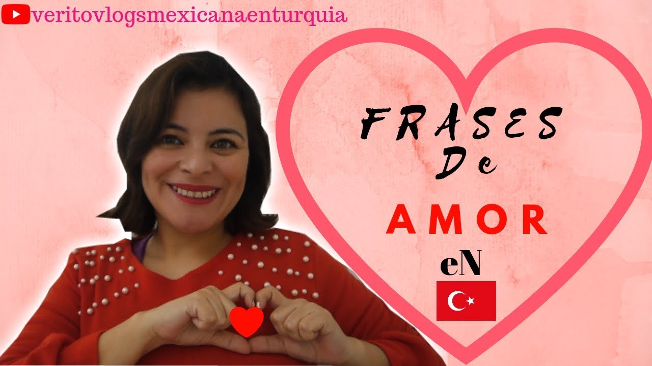 Palabras Frases Turcas De Amor Veritovlogs