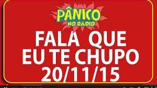 Fala Que Eu Te Chupo - Pânico - 20/11/2015
