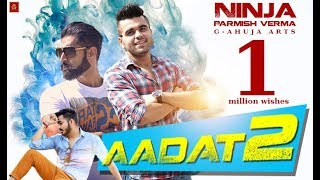 Ninja - Aadat 2 | New Song 2017 | parmish verma | G-ahujaArts | Most Romantic Song
