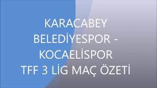 KARACABEY BELEDİYESPOR 2   -  KOCAELİSPOR 1   TFF 3.LİG MAÇ ÖZETİ
