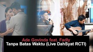 Download Ade Govinda feat. Fadly - Tanpa Batas Waktu (Live DahSyat RCTI)