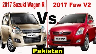 2017 Faw V2 Vs 2017 Suzuki Wagon R VXL | Pakistan
