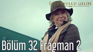 İstanbullu Gelin 32. Bölüm 2. Fragman