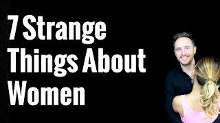 7 Strange Things About Women