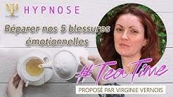 Réparer nos 5 blessures émotionnelles - #TeaTime